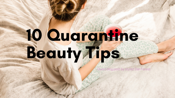 10 Easy Beauty Tips To Get You Through Quarantine