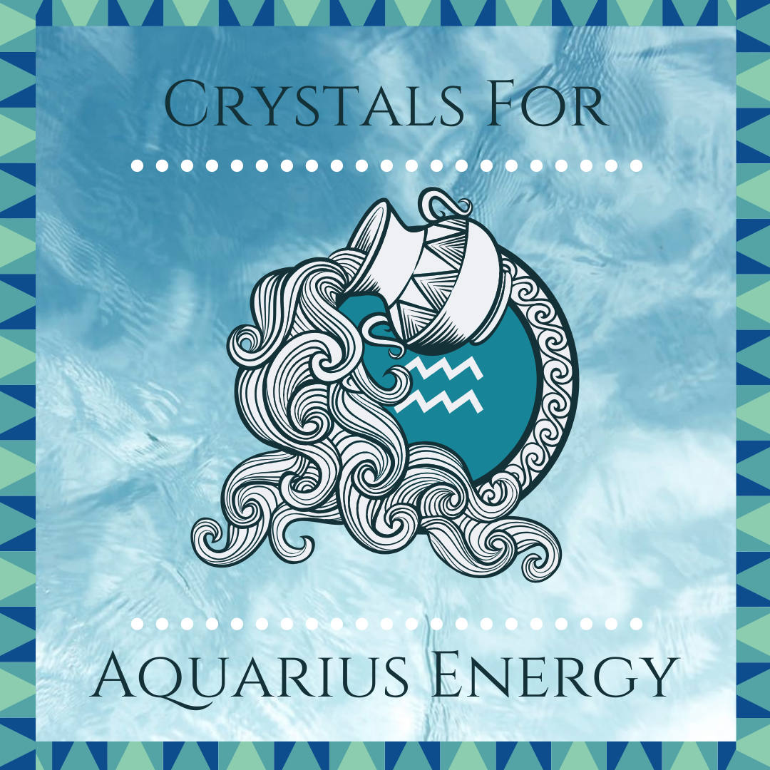 Stones and Crystals for Aquarius Zodiac Energy