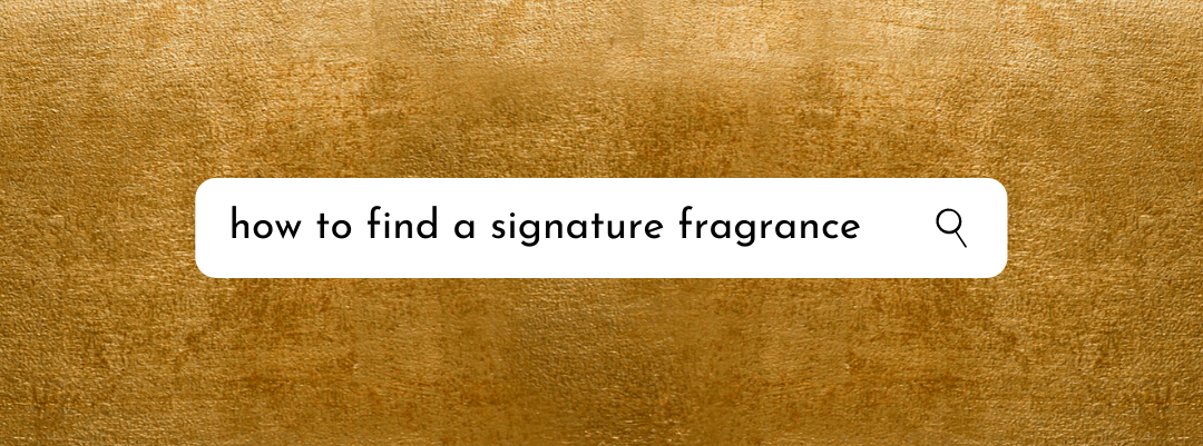 "Graphic on a gold metallic background of a search bar reading ""how to find a signature fragrance?"""