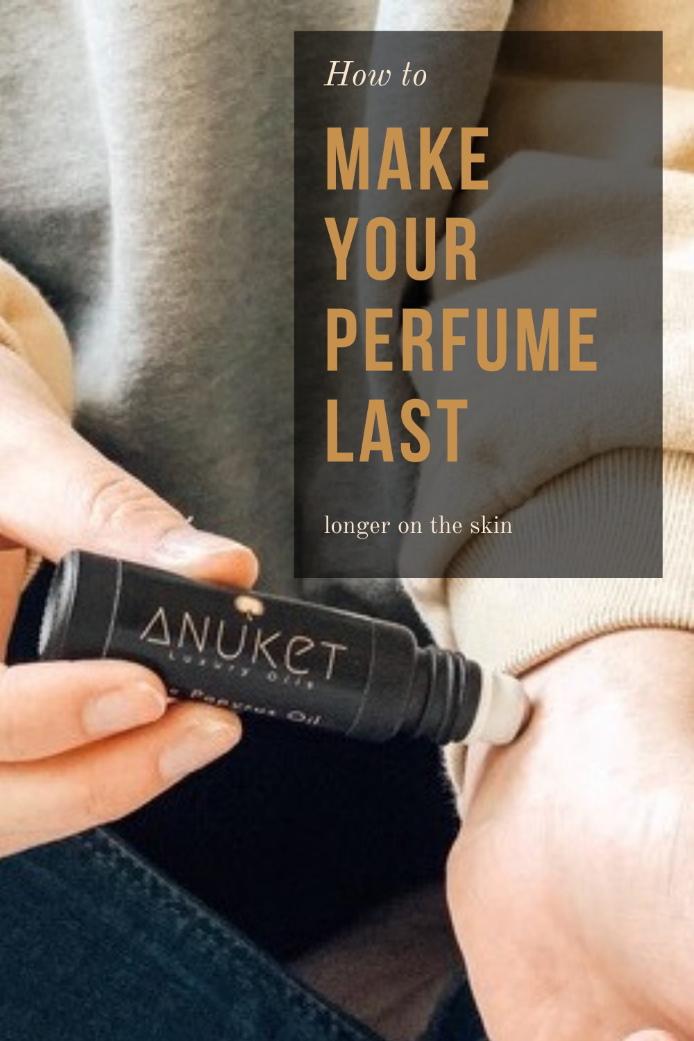 Woman putting on Anuket roll-on fragrance oil, with words how to make perfume last longer on the skin