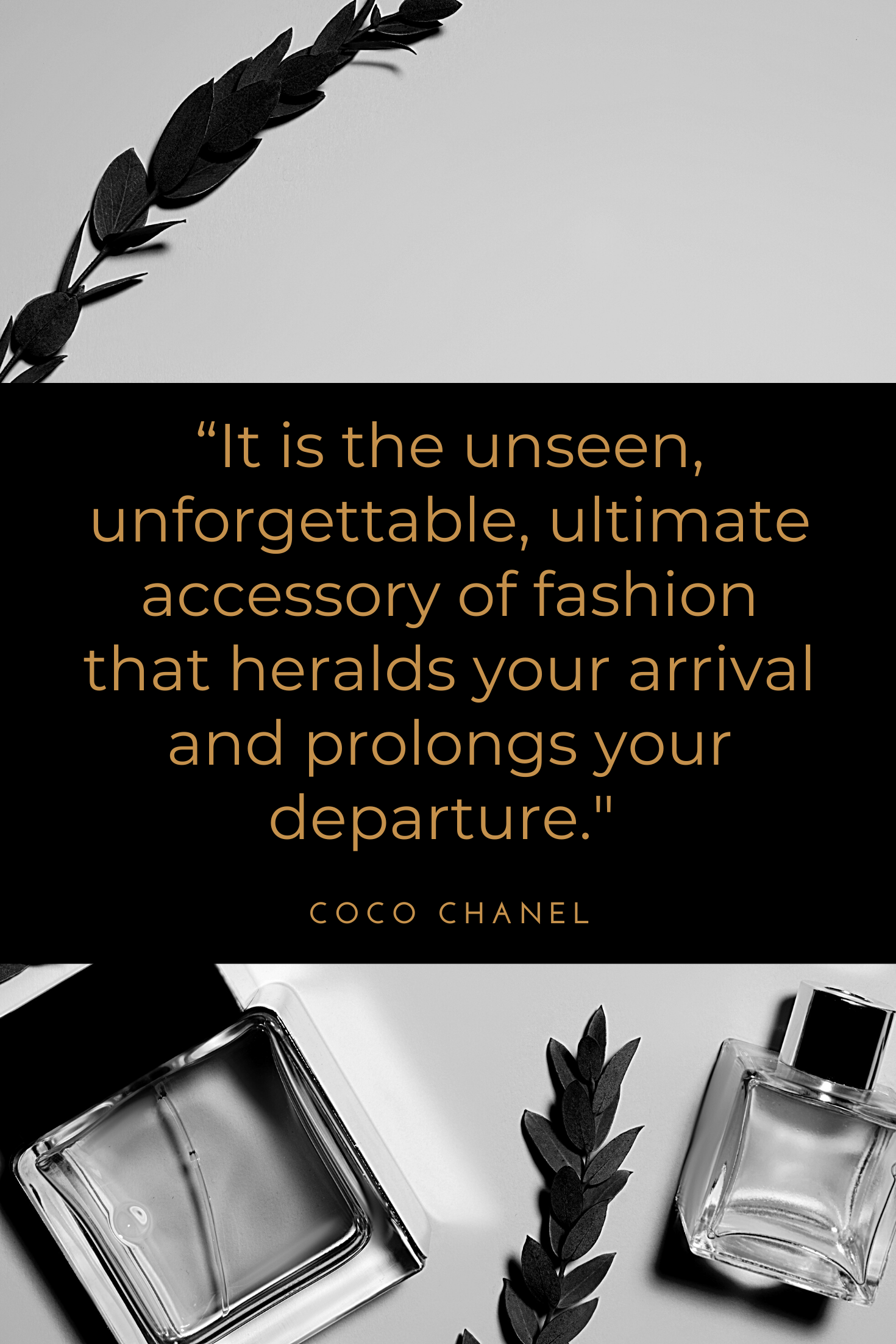 "black and white graphic with fragrance bottles, greenery, and a quote by Coco Chanel, ""it is the unseen, unforgettable, ultimate accessory of fashion that heralds your arrival and prolongs your departure."""