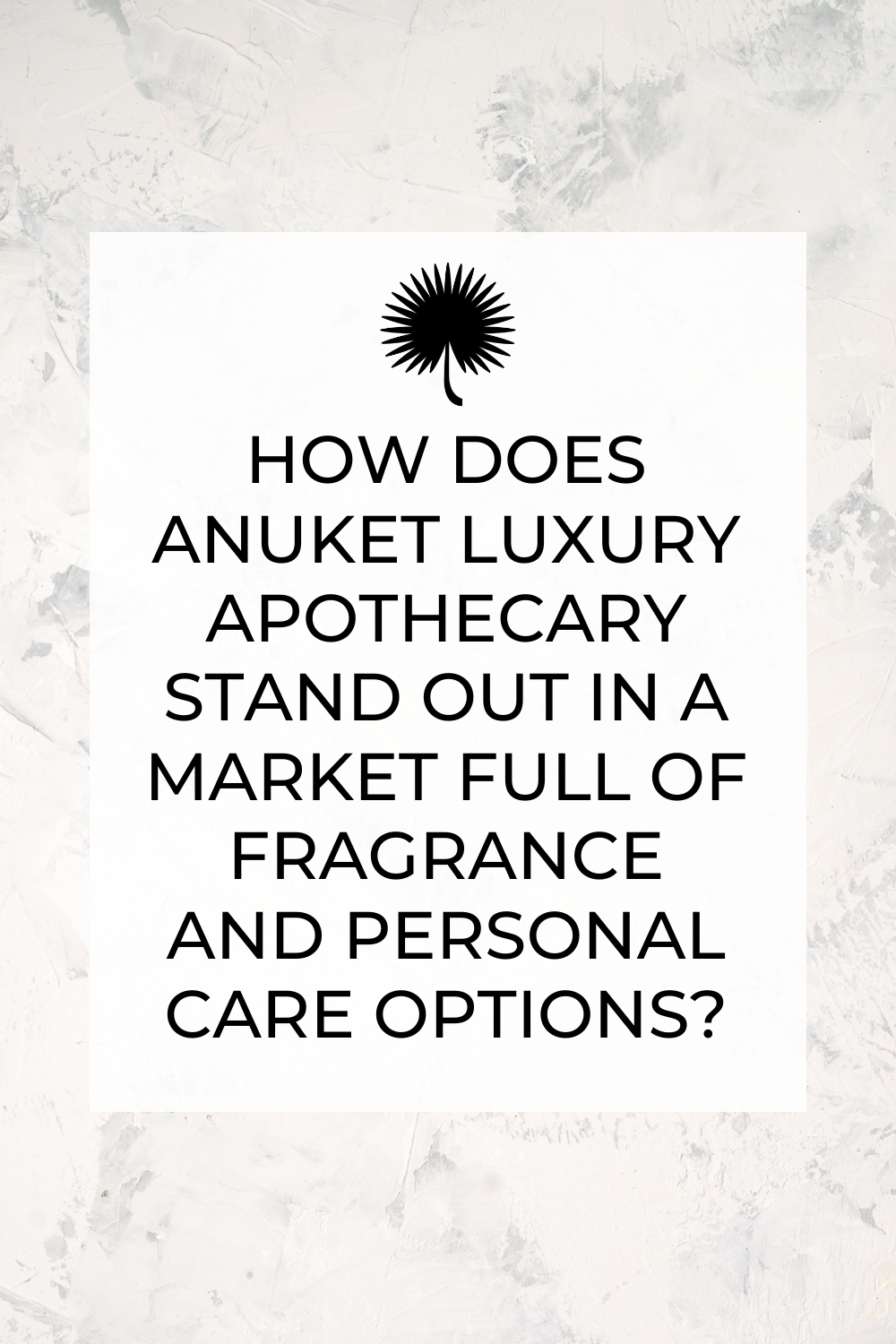 "Graphic linking to Pinterest with black text on a marble background titled ""How Does Anuket Luxury Apothecary Stand Out in a Market Full of Fragrance and Personal Care Options?"""