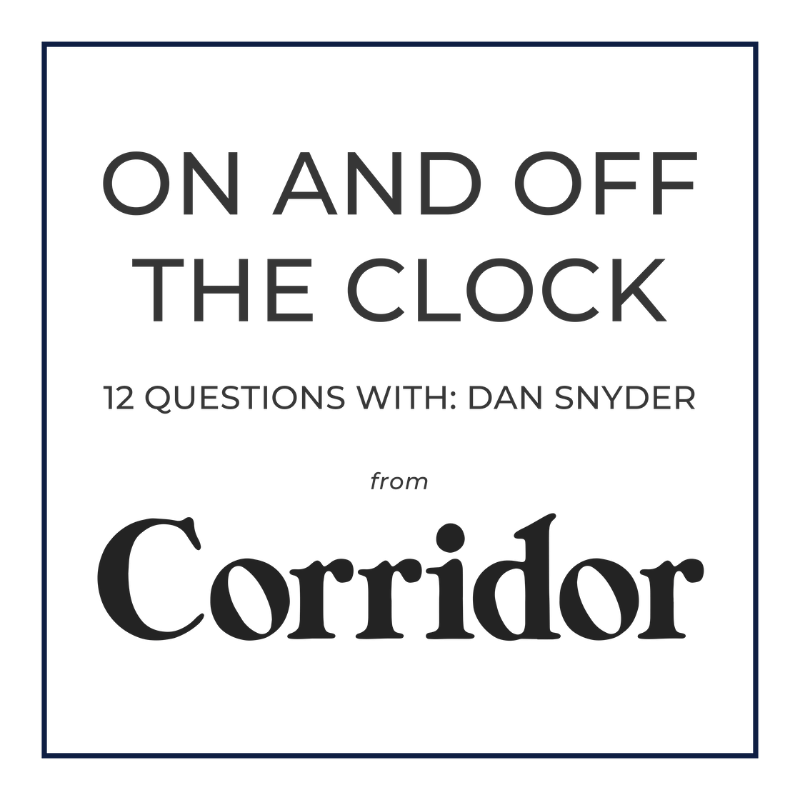 On And Off The Clock: 12 Questions With Dan Snyder from Corridor
