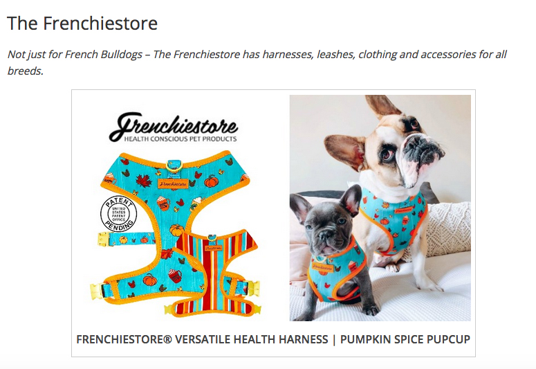 The Frenchiestore  Not just for French Bulldogs – The Frenchiestore has harnesses, leashes, clothing and accessories for all breeds.