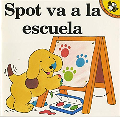 Spot va a la escuela (Spanish Edition) by Eric Hill