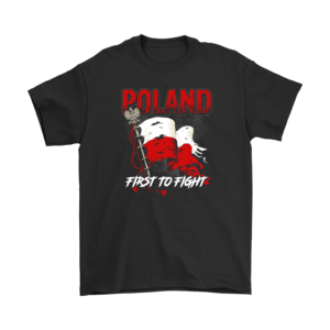Poland First To Fight Shirt