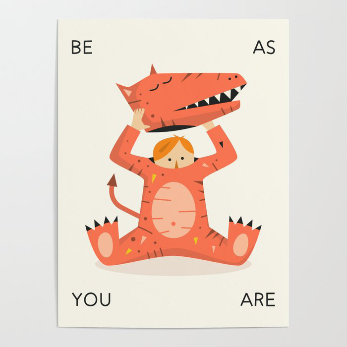 BE AS YOU ARE Poster by Jazzberry Blue
