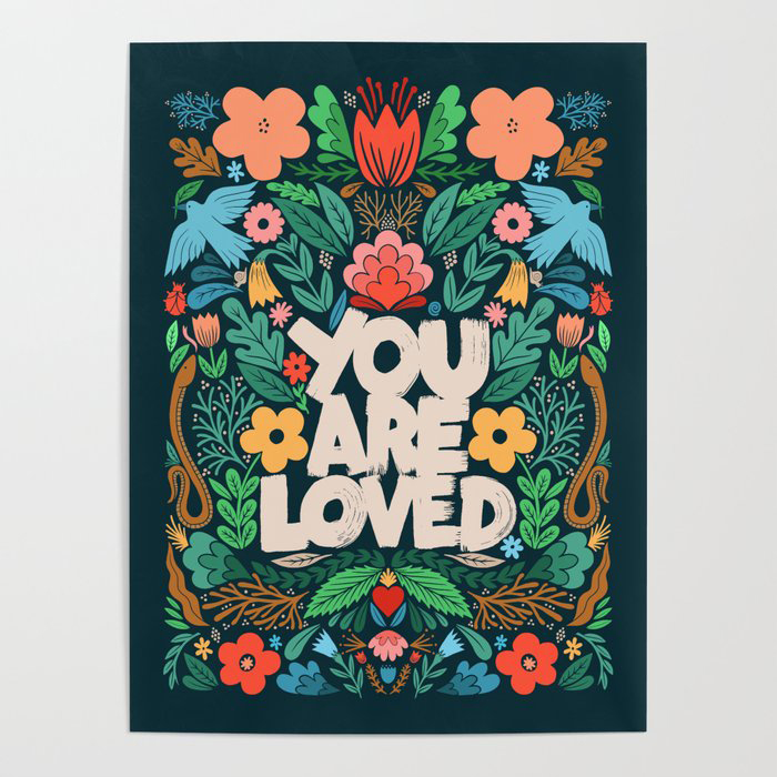 you are loved - color garden Poster by Matthew Taylor Wilson