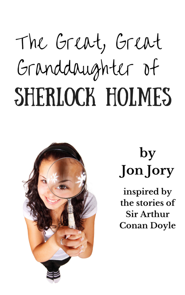 The Great, Great Granddaughter of Sherlock Holmes by Jon Jory (Inspired by the stories of Sir Arthur Conan Doyle)