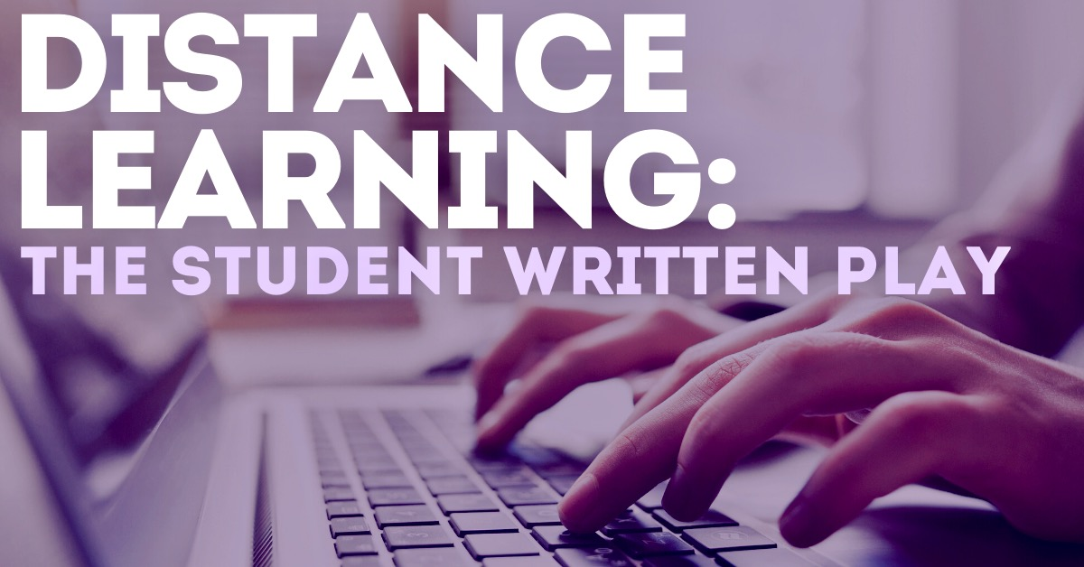 Distance Learning: The Student Written Play