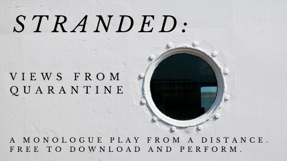 Stranded: Views from Quarantine (a free monologue play)