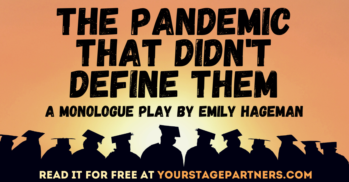The Pandemic That Didn't Define Them (A Monologue Play) by Emily Hageman - Stage Partners