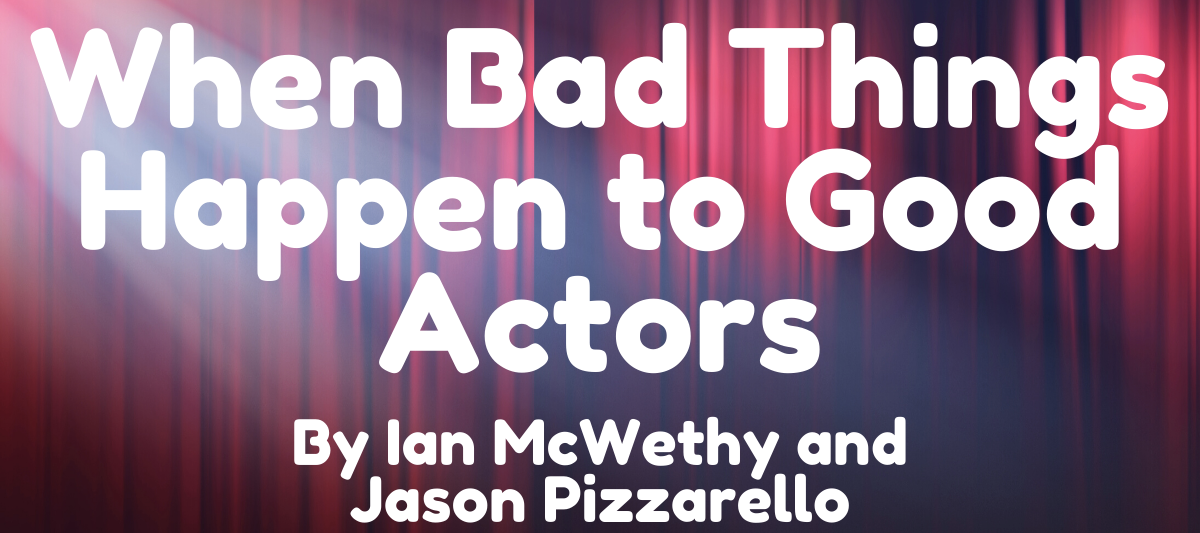 When Bad Things Happen to Good Actors - Stage Partners