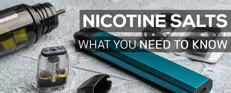What you nede to know about Nicotine Salts
